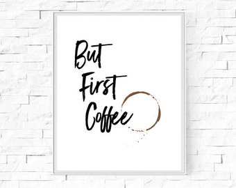 "Printable But First Coffee, Coffee Stain Print - Kitchen Wall Art - Word Poster - Home Decor - Instant Download - Black White - 8""x10"" & A4"