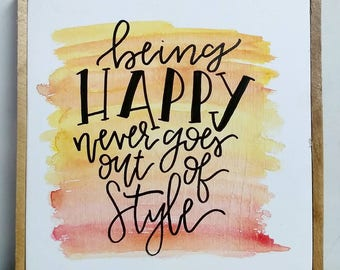 Being Happy Never Goes Out Of Style- watercolor background