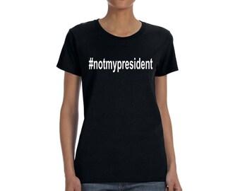 Not My President T-shirt Trump Women's Gift Tee
