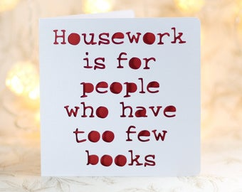 Housework is for people with too few books, book addict, reader birthday, card for a reader, card for a bookworm, card for her, card for him