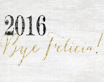 Happy New Year Svg Cut File - New Years Eve Svg Cut File - New Years Svg Cut File - Bye Felicia Svg Cut File - Png - Dxf - Eps