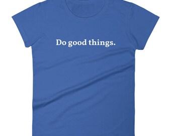 "Do Good Things"" positive inspirational Women's short sleeve t-shirt"