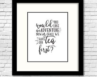 Instant Download, Would you like an adventure now, or shall we have our tea first?, 8x10, nursery, black and white, peter pan, nursery decor