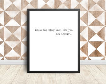 Pablo Neruda - You are like nobody since I love you - Printable