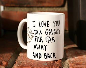 Star Wars, I love you to a galaxy far far away mug