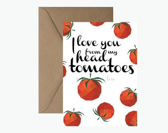 Greeting Card Puns - I Love you from my head tomatoes |