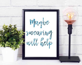 Maybe swearing will help, glitter, blue,printables,at home,decor,wall,instant download,print,quote 16x20 8x10