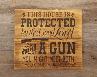 Rustic This House Is Protected By The Good Lord And A Gun, Wood Sign, Handmade Sign, Country Sign, Gift For Dad