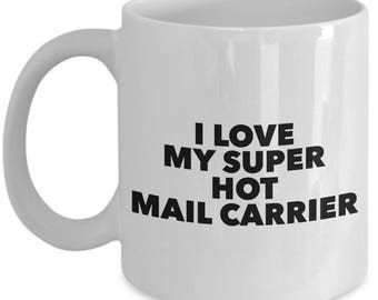 I love my super hot Mail Carrier  - Unique Gift Coffee Mug for Mail Carrier
