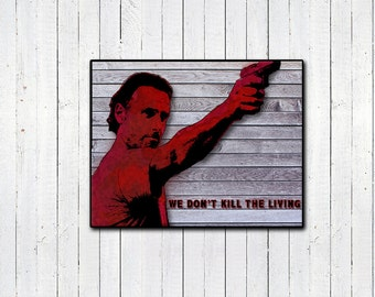 """Rick Grimes The Walking Dead 11x14"""" Print, We Don't Kill The Living, Quotes, Bloody Prints, Tv, Movies, AMC, Andrew Lincolin, Zombies, Gifts"""