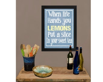 When life hands you lemons put a slice in your sweet tea Sign 16x20 and 8x10 Printable Instant Download