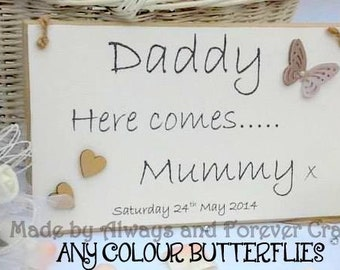Daddy here comes Mummy, Daddy here comes Mommy, Daddy here comes your Bride, Flowergirl Plaque sign, Pageboy sign  Bridesmaid sign plaque