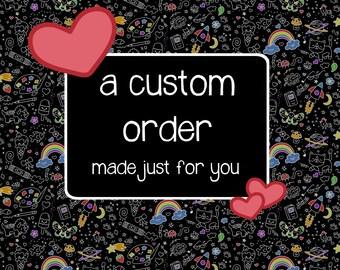 Custom order for Susannah