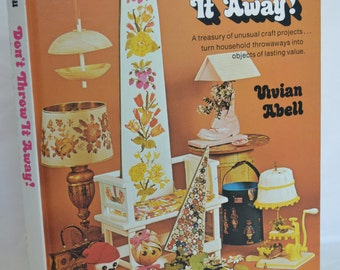 BOOK SALE! Vintage Hardback Illustrated Crafting Book: Don't Throw It Away (Vivian Abell) 1973
