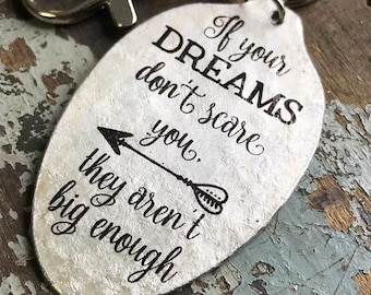 If your dreams don't scare you, they aren't big enough Spoon Keychain, Inspirational Accessories, Graduation Gift, Gift for Dreamer