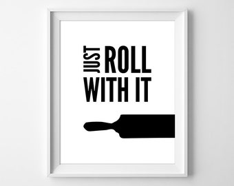 Just Roll With It Print, Rolling Pin Print, Kitchen Decor, Rolling Pin, Gift for Baker, Gift for Her, Kitchen Printable, Instant Download