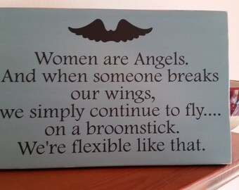 Women are Angels, perseverance, friend sign, witches, broomsticks, sarcastic gift, handmade sign