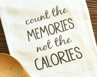 "Tea towel, ""Count the memories not the calories"" Tea towel, Kitchen towel, Dish towel, Flour sack towel, Hostess gift, Housewarming"