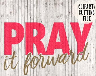 pray it forward svg file, prayer svg, Christian svg, pay it forward svg, sign stencil, Christian clipart, vector files, cut files, God svg