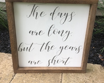The days are long but the years are short - FREE SHIPPING-motivational sign - wood sign -modern wood sign-the days are long - the years are