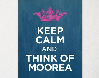 Keep Calm and Think of Moorea - Any Location Available - Fine Art Print - Choice of Color - Purchase 3 and Receive 1 FREE