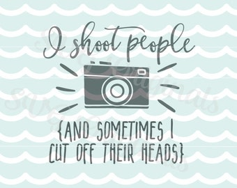 I Shoot People Photographer SVG File. Cutting or printing. Cricut Explore and more. Camera Photographer Photography Sometimes SVG