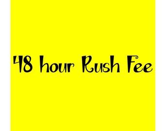 48 hour Rush Fee