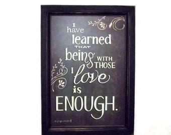 Being With Those I Love is Enough . home decor . wall hanging . framed print