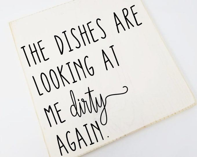 """The Dishes Are Looking At Me Dirty Again Wood Sign - 12x12"""""""