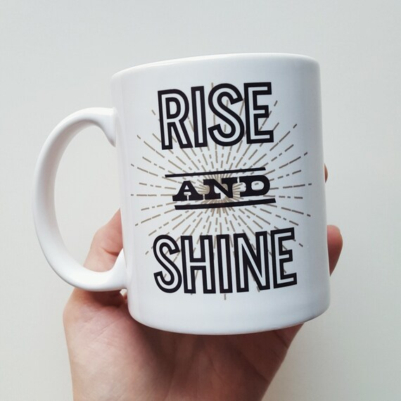 Rise and Shine Coffee Mug - Custom Handmade Coffee Cup