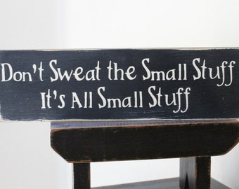 Don't Sweat the Small Stuff, It's All Small Stuff Wood Message Sign, Family Sign, Inspirational Sign, 1 FT Sign, Farmhouse Sign, Handpainted