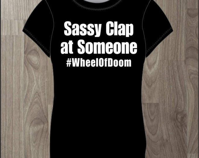 Sassy Clap at Someone (hashtag) Wheel of Doom- Women's T-shirt Impractical Jokers Fan Made Shirt (#66)
