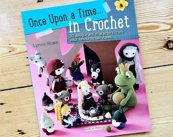 Once Upon a Time ... in crochet. 30 amigurumi characters from your favourite fairytales - Lynne Rowe