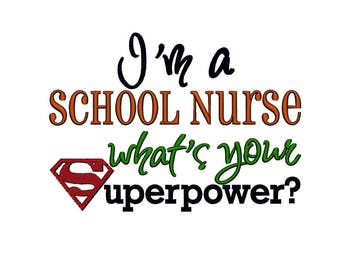 I'm a School Nurse, whats your Superpower. INSTANT DOWNLOAD. Machine Embroidery Design Digitized File 4x4 5x7 6x10