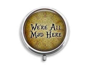 Alice In Wonderland Quote We're All Mad Here Pill Box, Pill Case, Pill Container,Mints Case, Trinkets Box, Jewelry Box (P004)