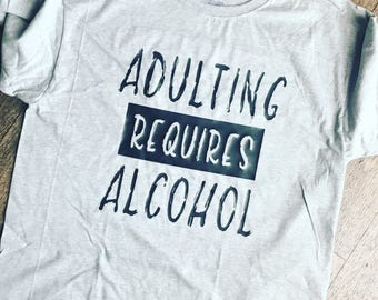 Adulting Requires Alcohol*