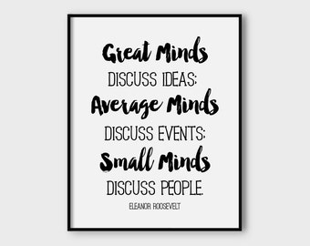 Great Minds discuss ideas; average minds discuss events; small minds discuss people printable, Eleanor Roosevelt quote print, typography art