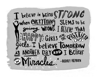 Audrey Hepburn quote ... I believe in being strong ... illustrated art print ... you choose the color