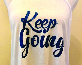 "Custom, ""Keep Going,"" with Bella Flowy High Neck Tank"