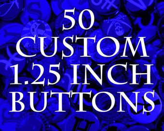50 CUSTOM 1.25in BUTTONS