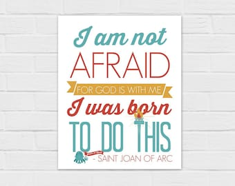 I Am Not Afraid, I Was Born To Do This *SQUARE and 8x10* {digital download} St Joan of Arc Quote Catholic
