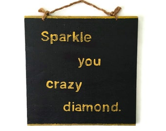 Sparkle You Crazy Diamond Wood Sign / Bohemian Decor / Gypsy Decor / Graduation Gift / Wall Decor / Wall Art / Gold Decor - Black & Gold