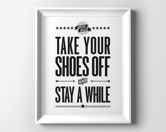 House Rules Take Your Shoes Off And Stay A While 8x10