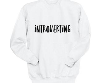 Introverting, Crew Neck Sweatshirt, Trendy Sweatshirt, Instagram, Tumblr, Gifts for Teen Girls, College Student Gifts