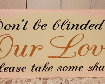 Don't be BLINDED by our LOVE Sign/Please take some shades/U Choose Colors/Great Shower Gift/Reception Sign/Sun glass Basket Sign/Script Font