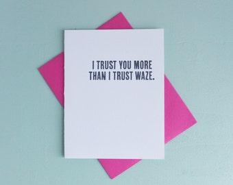 Letterpress Greeting Card - Love Card - Love Notes - I Trust You More Than I Trust Waze - LOV-425