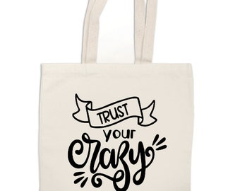 Trust Your Crazy Funny Canvas Tote Bag Market Pouch Grocery Reusable Recycle Eco Friendly