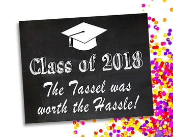 Class of 2018 The Tassel Was Worth The Hassle Sign, Chalkboard Graduation Party Sign, Printable Graduation Decor, College Grad, High School