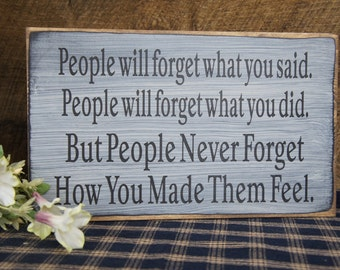 People will forget what you said, People will forget what you did, But People Never Forget How You Made Them Feel- Rustic inspirational Sign