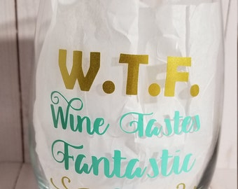 WTF / Wine Tastes Fantastic / Funny Wine Glass / Gift / Best Friend Gift / Perfect Gift / BFF / Birthday Gift
